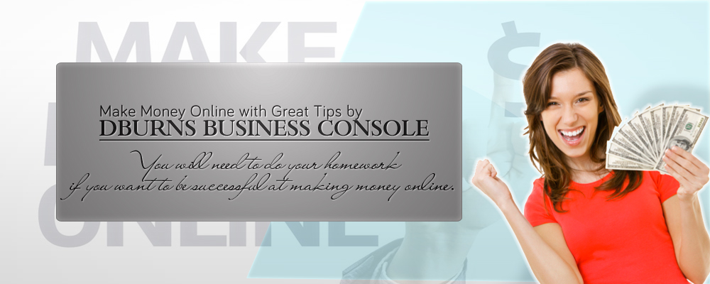 Make Money Online with Great Tips by DBurns Business Console